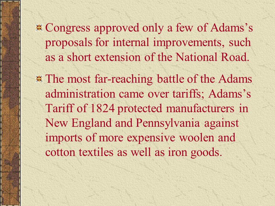 Congress approved only a few of Adams's proposals for internal improvements, such as a short extension of the National Road. The most far-reaching bat