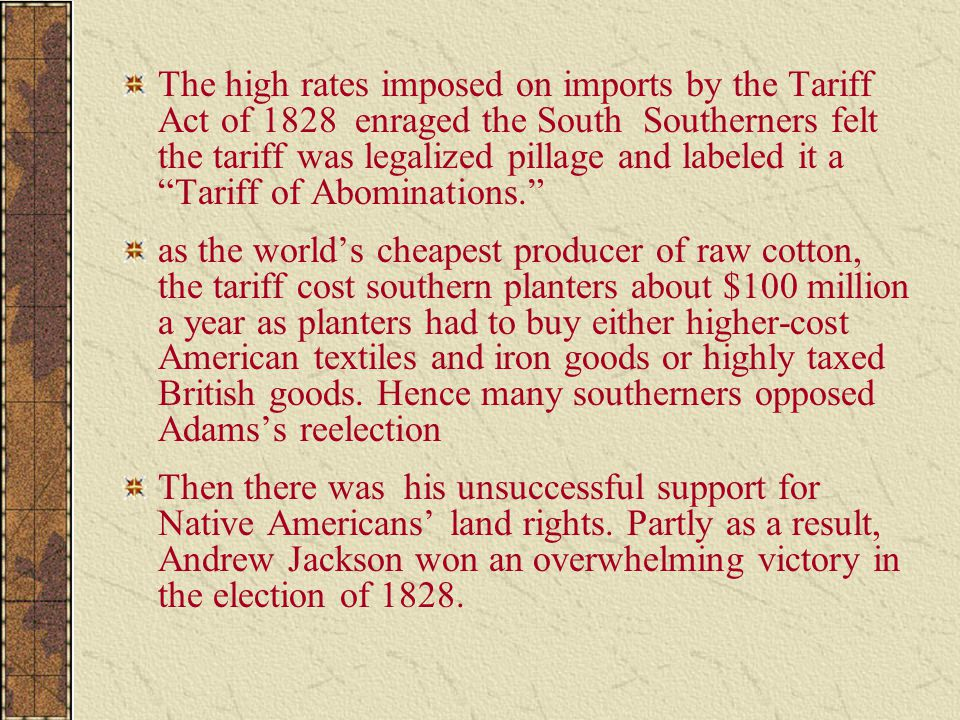 """The high rates imposed on imports by the Tariff Act of 1828 enraged the South Southerners felt the tariff was legalized pillage and labeled it a """"Tari"""