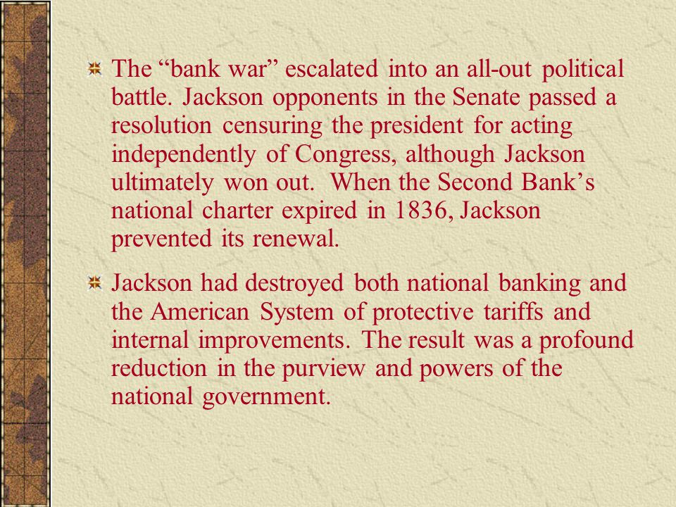 """The """"bank war"""" escalated into an all-out political battle. Jackson opponents in the Senate passed a resolution censuring the president for acting inde"""