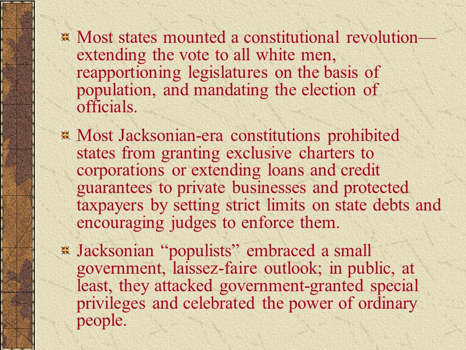 Most states mounted a constitutional revolution— extending the vote to all white men, reapportioning legislatures on the basis of population, and mand