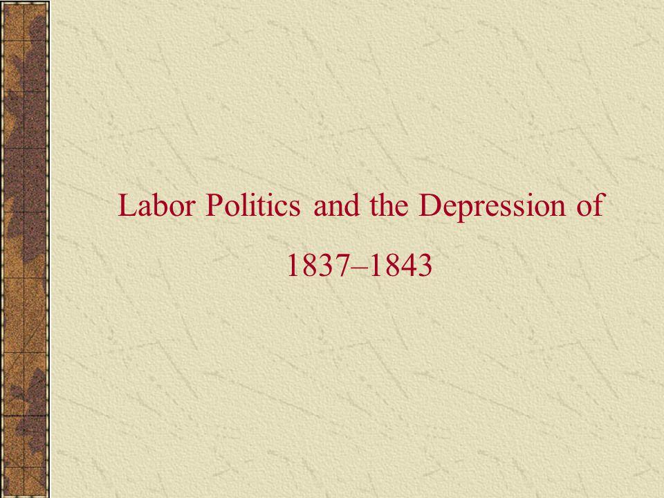 Labor Politics and the Depression of 1837–1843