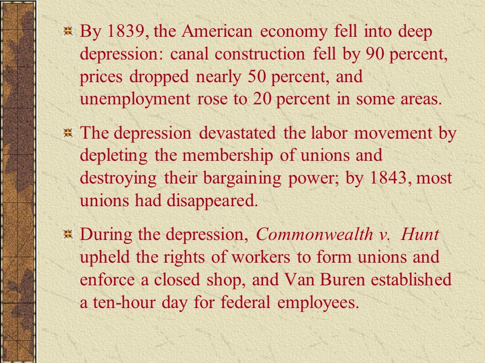 By 1839, the American economy fell into deep depression: canal construction fell by 90 percent, prices dropped nearly 50 percent, and unemployment ros