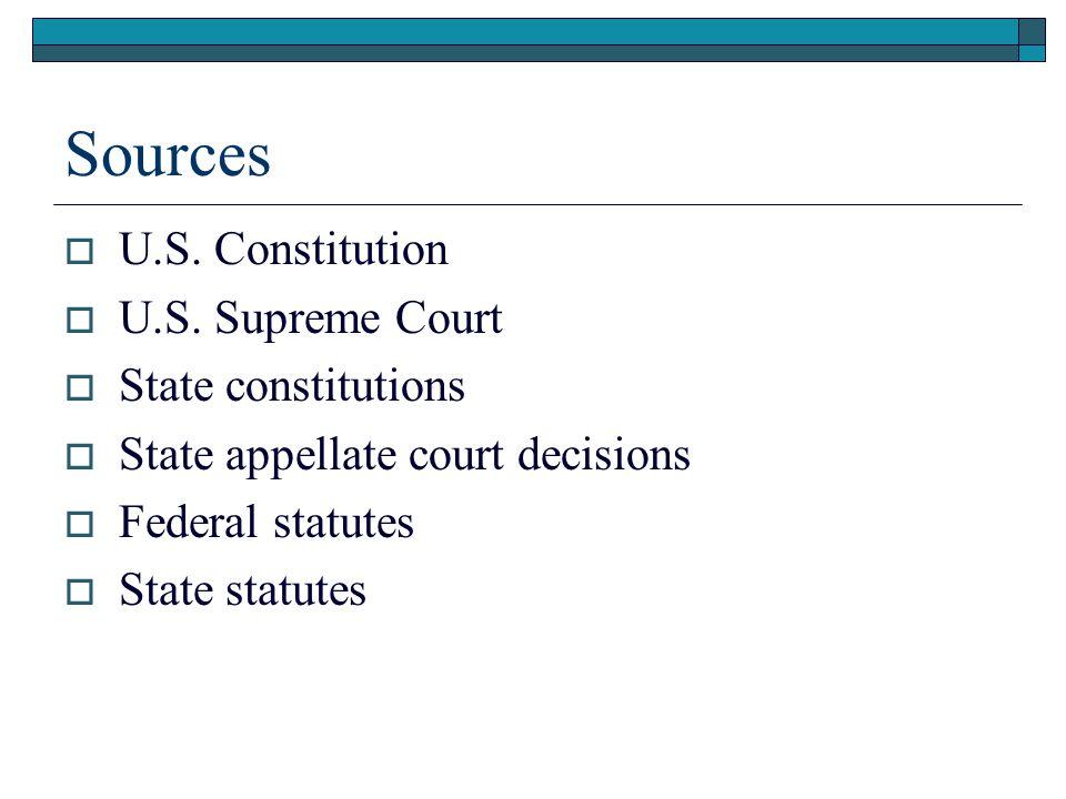 Sources  U.S. Constitution  U.S. Supreme Court  State constitutions  State appellate court decisions  Federal statutes  State statutes