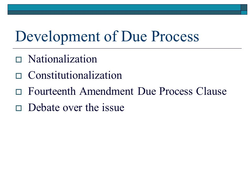 Development of Due Process  Nationalization  Constitutionalization  Fourteenth Amendment Due Process Clause  Debate over the issue