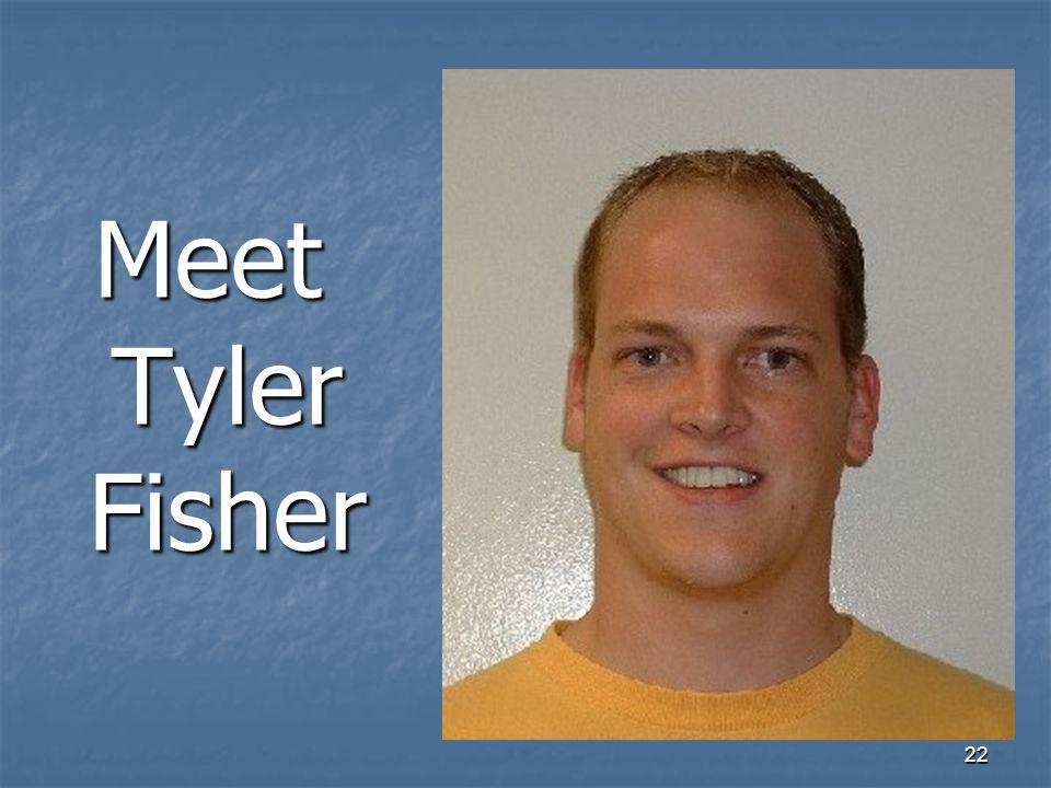 22 Meet Tyler Fisher