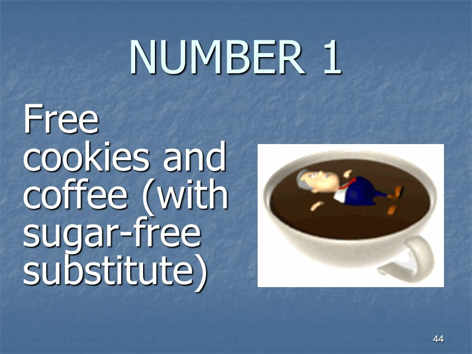 44 NUMBER 1 Free cookies and coffee (with sugar-free substitute)