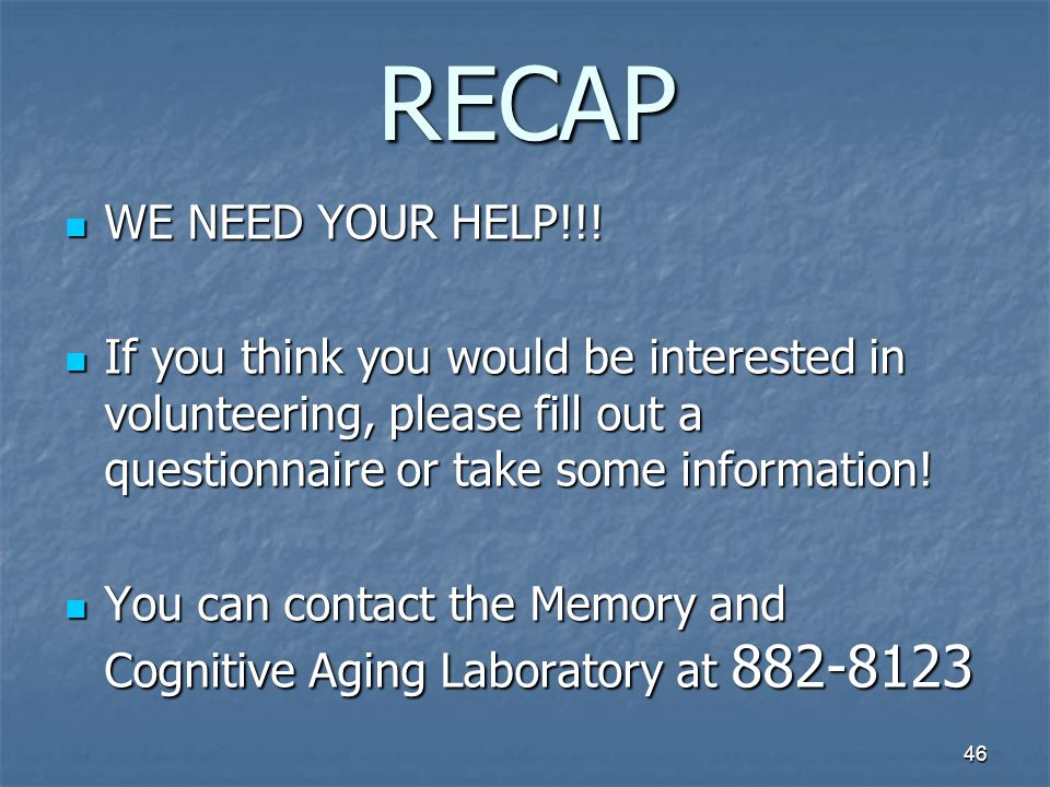 46 RECAP WE NEED YOUR HELP!!. WE NEED YOUR HELP!!.