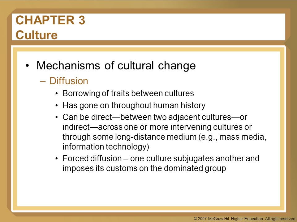 © 2007 McGraw-Hil Higher Education. All right reserved. CHAPTER 3 Culture Mechanisms of cultural change –Diffusion Borrowing of traits between culture