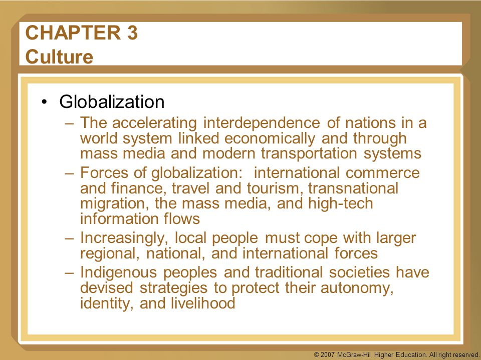© 2007 McGraw-Hil Higher Education. All right reserved. CHAPTER 3 Culture Globalization –The accelerating interdependence of nations in a world system