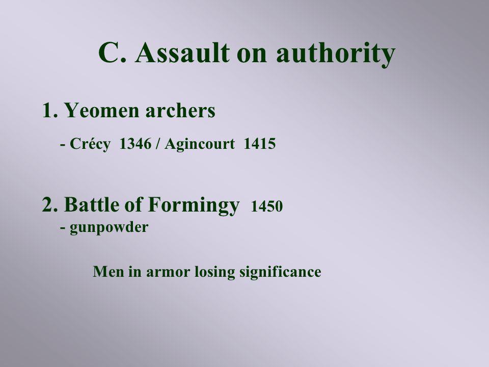 C.Assault on authority 1. Yeomen archers - Crécy 1346 / Agincourt 1415 2.
