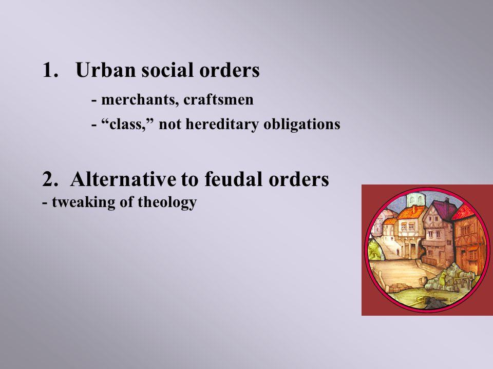 1. Urban social orders - merchants, craftsmen - class, not hereditary obligations 2.