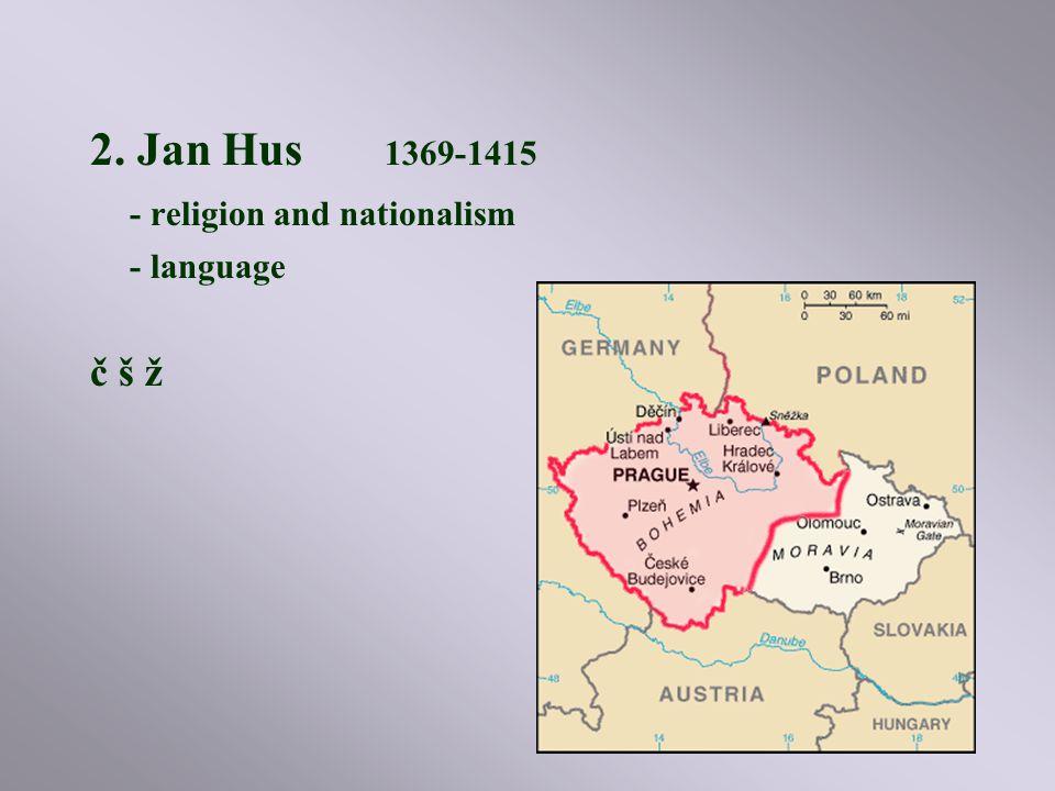 2. Jan Hus 1369-1415 - religion and nationalism - language č š ž