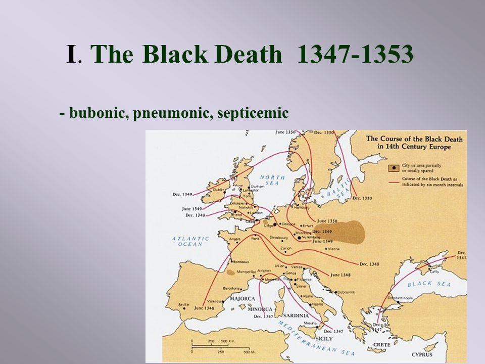 I. The Black Death 1347-1353 - bubonic, pneumonic, septicemic