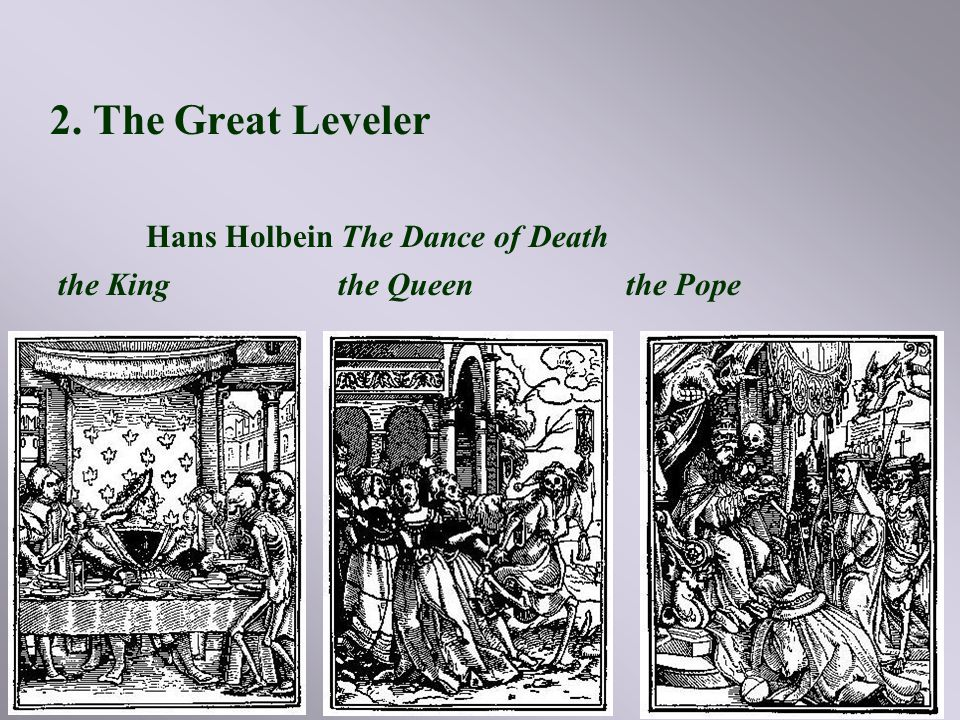 2. The Great Leveler Hans Holbein The Dance of Death the Kingthe Queenthe Pope