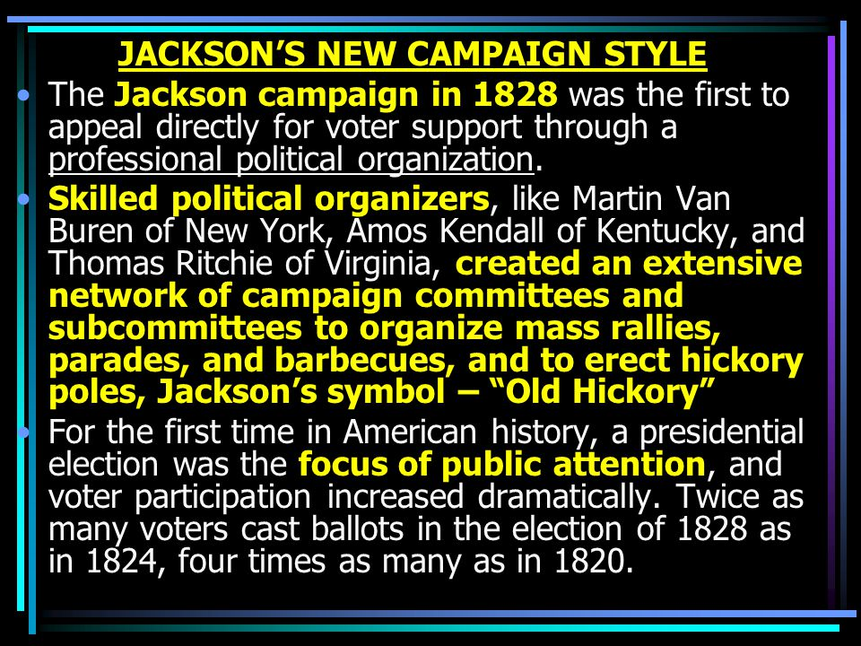 JACKSON'S NEW CAMPAIGN STYLE The Jackson campaign in 1828 was the first to appeal directly for voter support through a professional political organization.