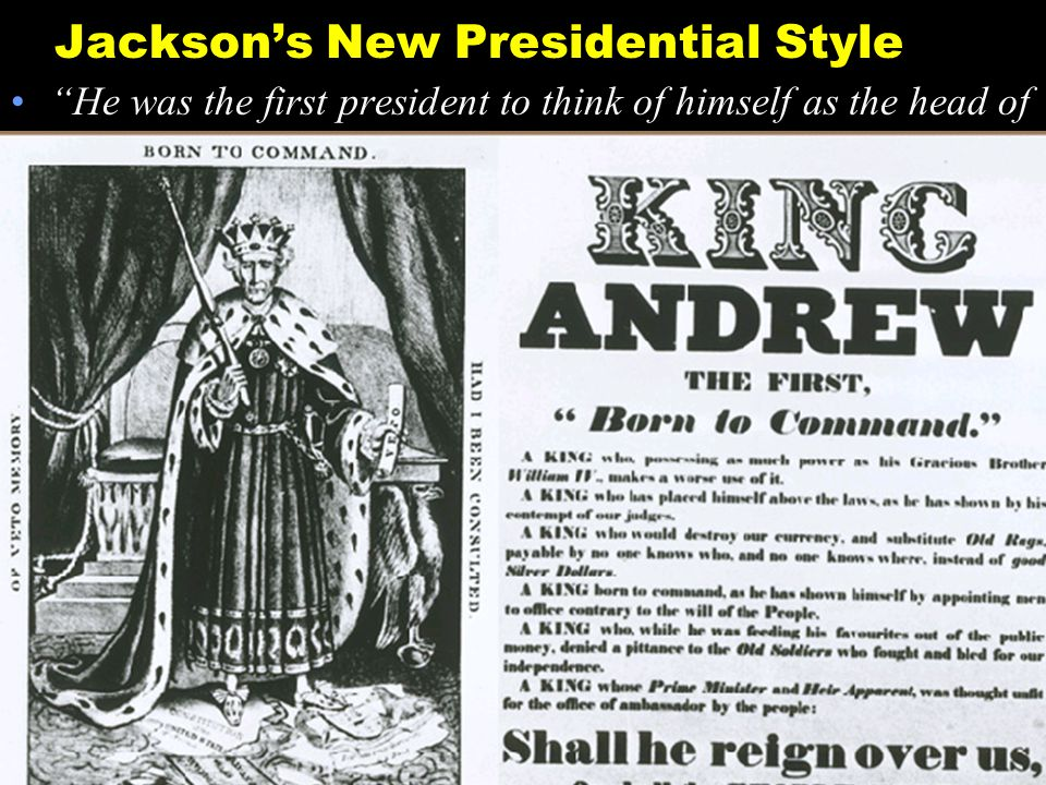 "Jackson's New Presidential Style ""He was the first president to think of himself as the head of a democracy and claimed that he was the one to best re"