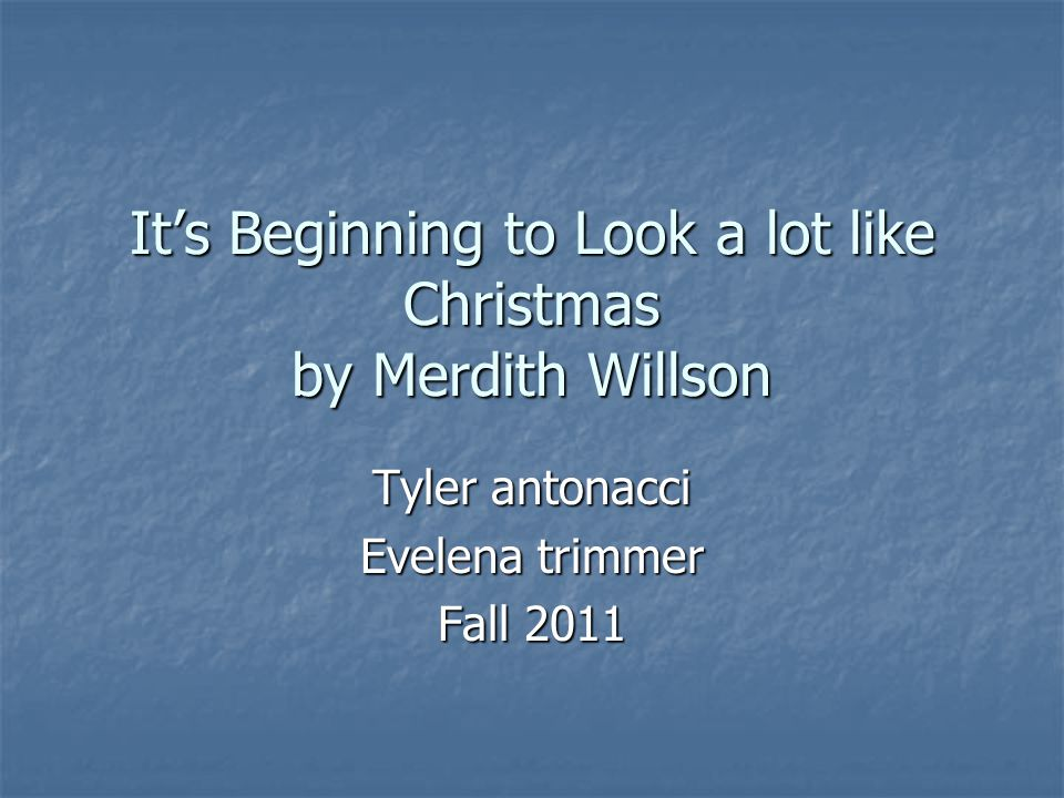 It's Beginning to Look a lot like Christmas by Merdith Willson Tyler antonacci Evelena trimmer Fall 2011