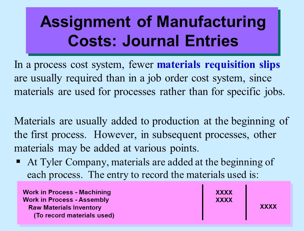 In a process cost system, fewer materials requisition slips are usually required than in a job order cost system, since materials are used for processes rather than for specific jobs.