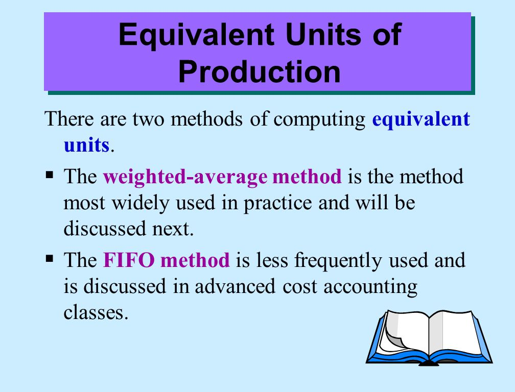 Equivalent Units of Production There are two methods of computing equivalent units.  The weighted-average method is the method most widely used in pr