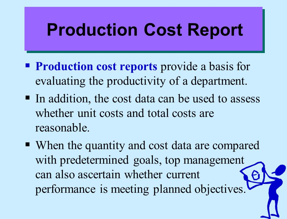 Production Cost Report  Production cost reports provide a basis for evaluating the productivity of a department.  In addition, the cost data can be