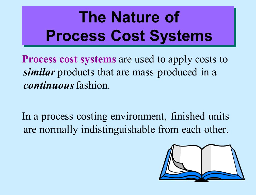 The Nature of Process Cost Systems Process cost systems are used to apply costs to similar products that are mass-produced in a continuous fashion. In