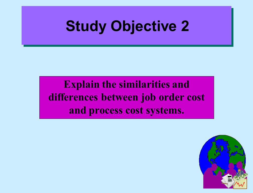 Explain the similarities and differences between job order cost and process cost systems.