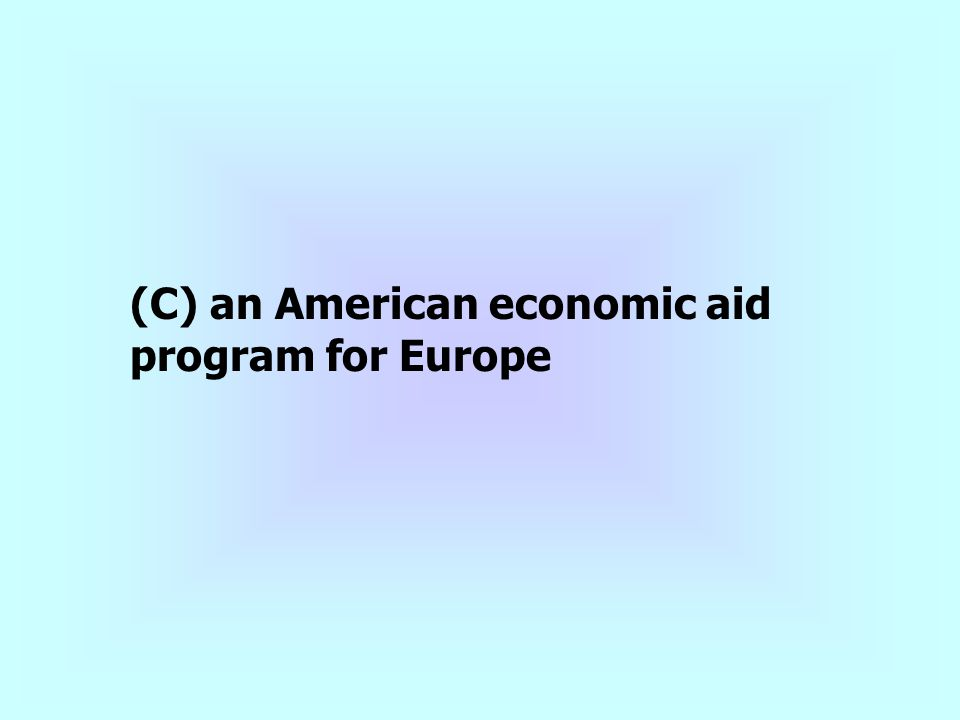 (C) an American economic aid program for Europe