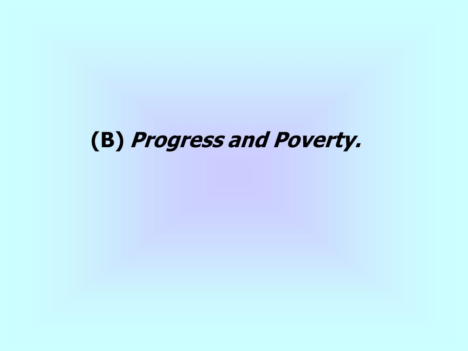 (B) Progress and Poverty.