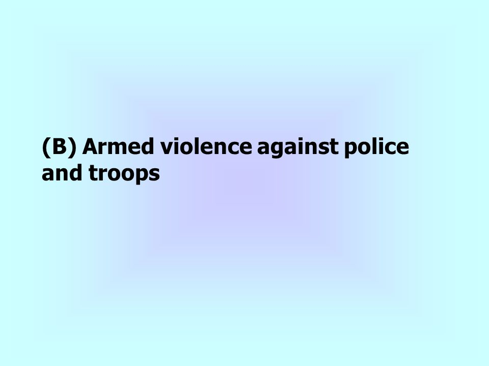 (B) Armed violence against police and troops