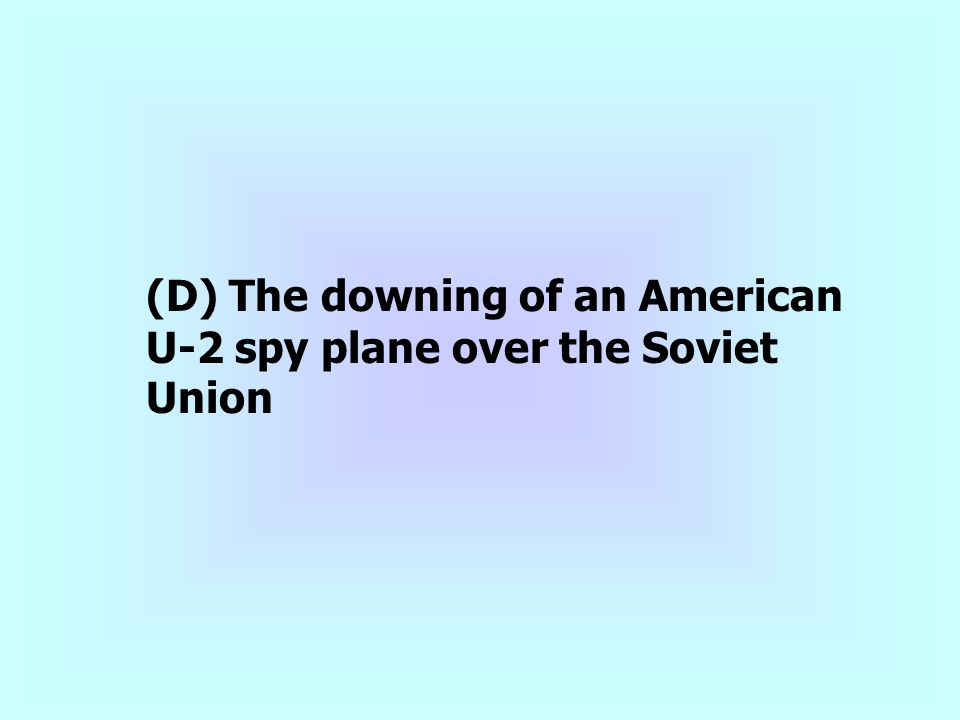 (D) The downing of an American U-2 spy plane over the Soviet Union