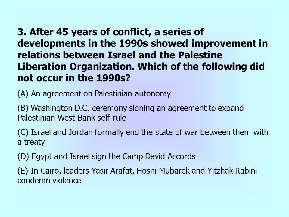 3. After 45 years of conflict, a series of developments in the 1990s showed improvement in relations between Israel and the Palestine Liberation Organ