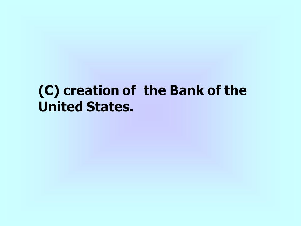 (C) creation of the Bank of the United States.