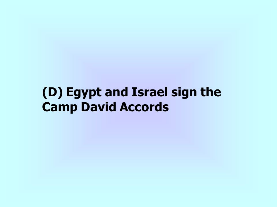 (D) Egypt and Israel sign the Camp David Accords
