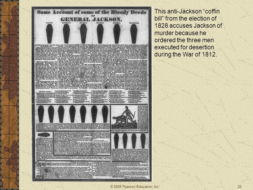 22 This anti-Jackson coffin bill from the election of 1828 accuses Jackson of murder because he ordered the three men executed for desertion during the War of 1812.