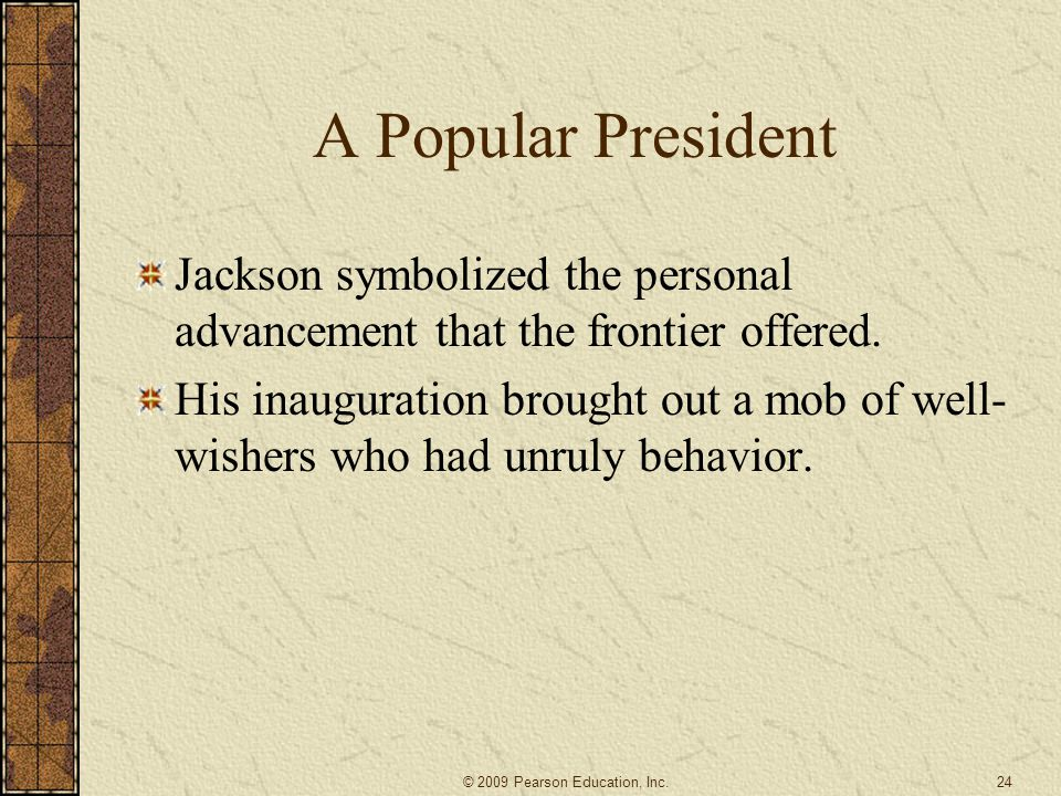 A Popular President Jackson symbolized the personal advancement that the frontier offered.