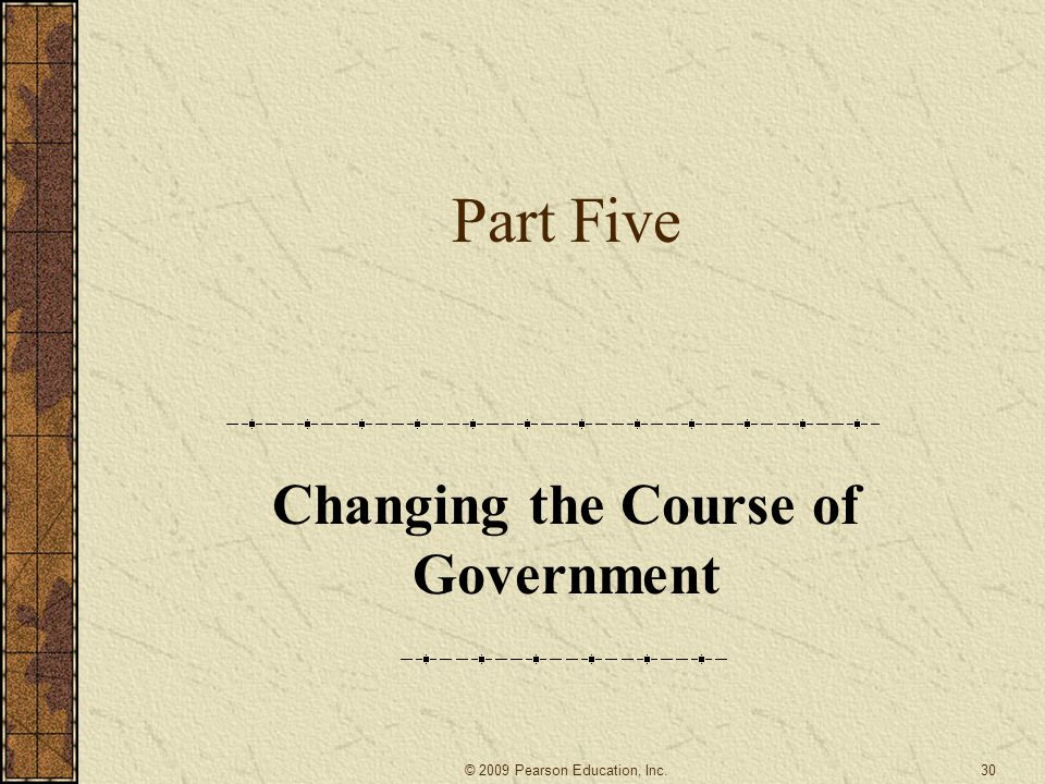 Part Five Changing the Course of Government 30© 2009 Pearson Education, Inc.