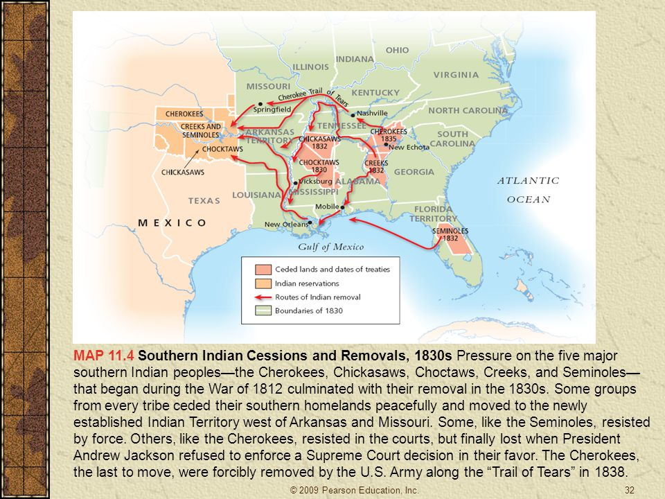 MAP 11.4 Southern Indian Cessions and Removals, 1830s Pressure on the five major southern Indian peoples—the Cherokees, Chickasaws, Choctaws, Creeks, and Seminoles— that began during the War of 1812 culminated with their removal in the 1830s.