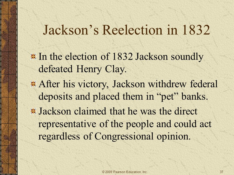 Jackson's Reelection in 1832 In the election of 1832 Jackson soundly defeated Henry Clay.