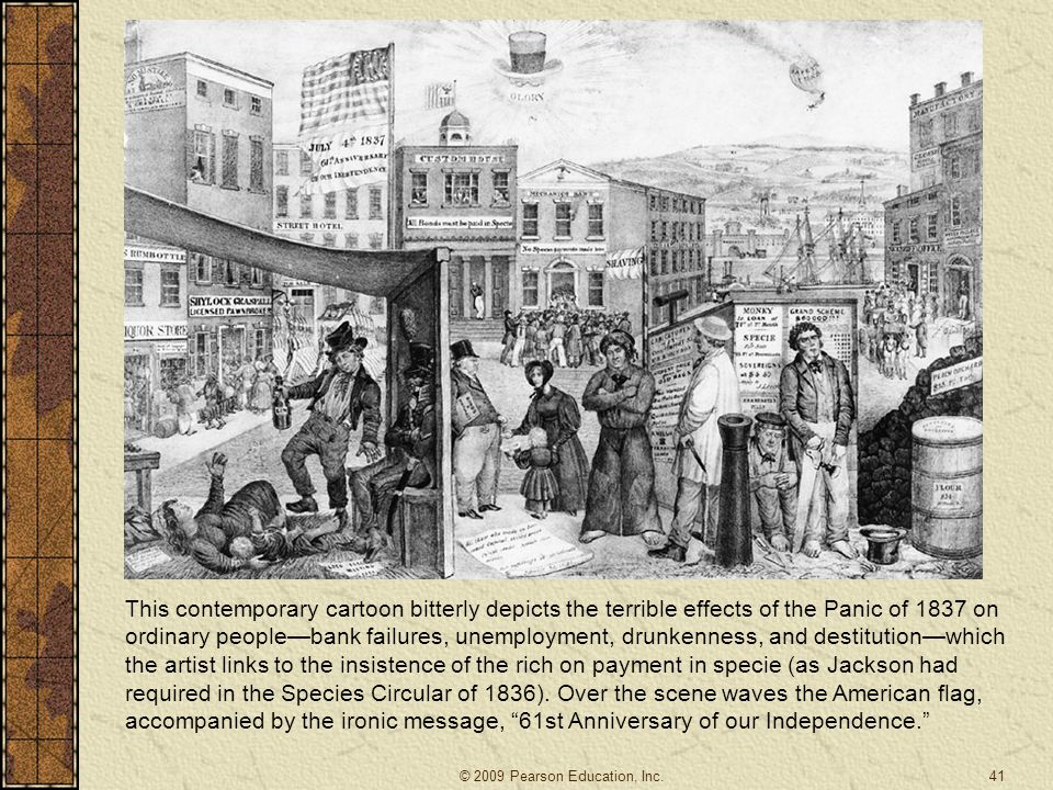 This contemporary cartoon bitterly depicts the terrible effects of the Panic of 1837 on ordinary people—bank failures, unemployment, drunkenness, and destitution—which the artist links to the insistence of the rich on payment in specie (as Jackson had required in the Species Circular of 1836).