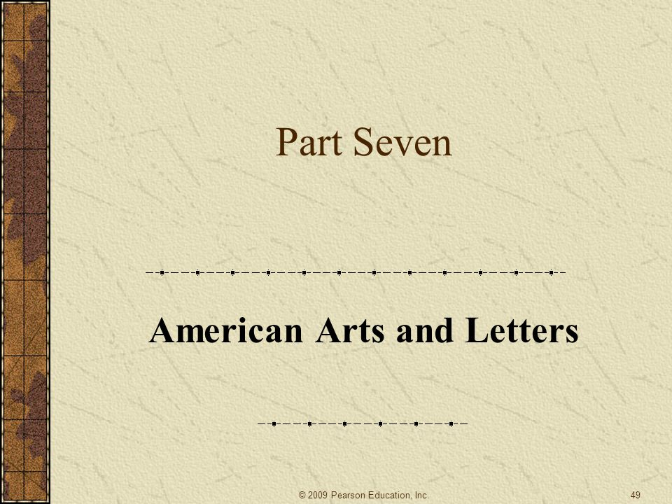 Part Seven American Arts and Letters 49© 2009 Pearson Education, Inc.
