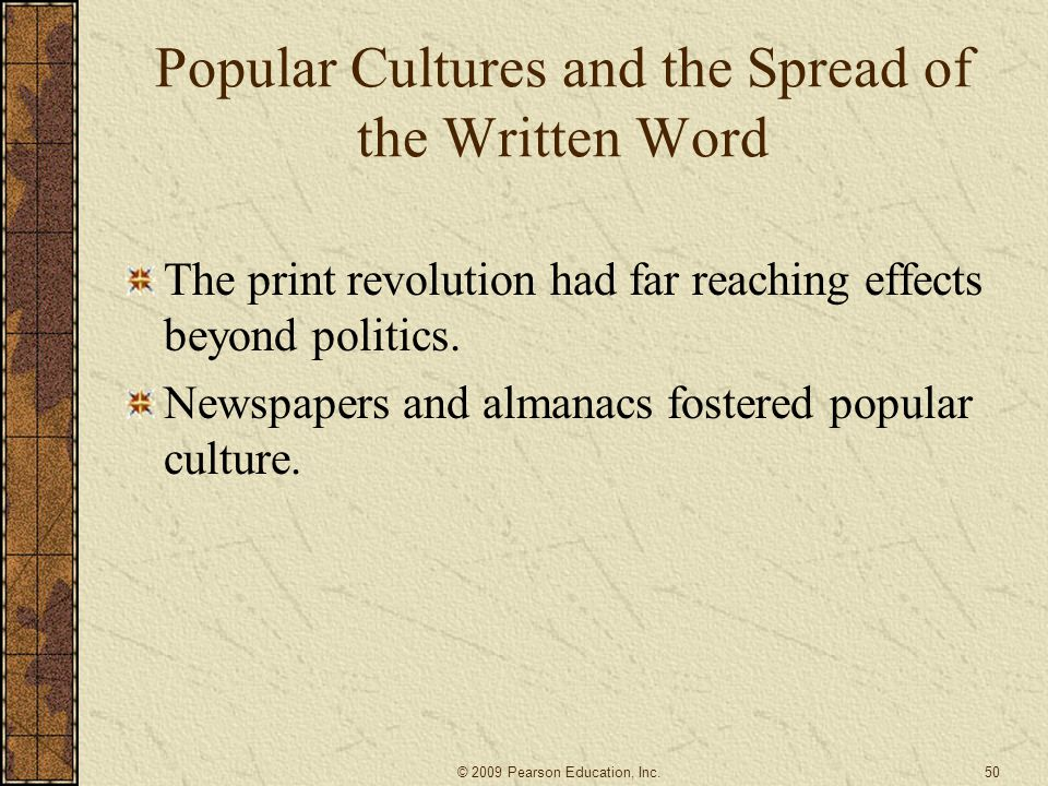 Popular Cultures and the Spread of the Written Word The print revolution had far reaching effects beyond politics.
