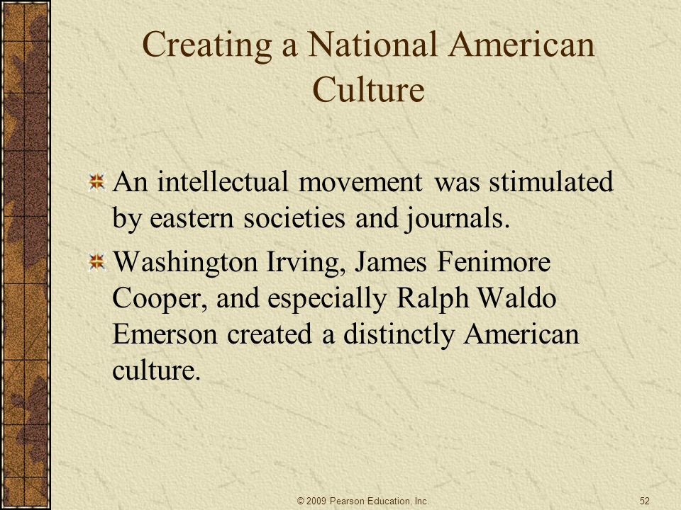 Creating a National American Culture An intellectual movement was stimulated by eastern societies and journals.
