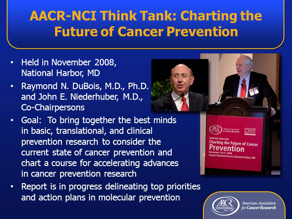 AACR-NCI Think Tank: Charting the Future of Cancer Prevention Held in November 2008, National Harbor, MD Raymond N.