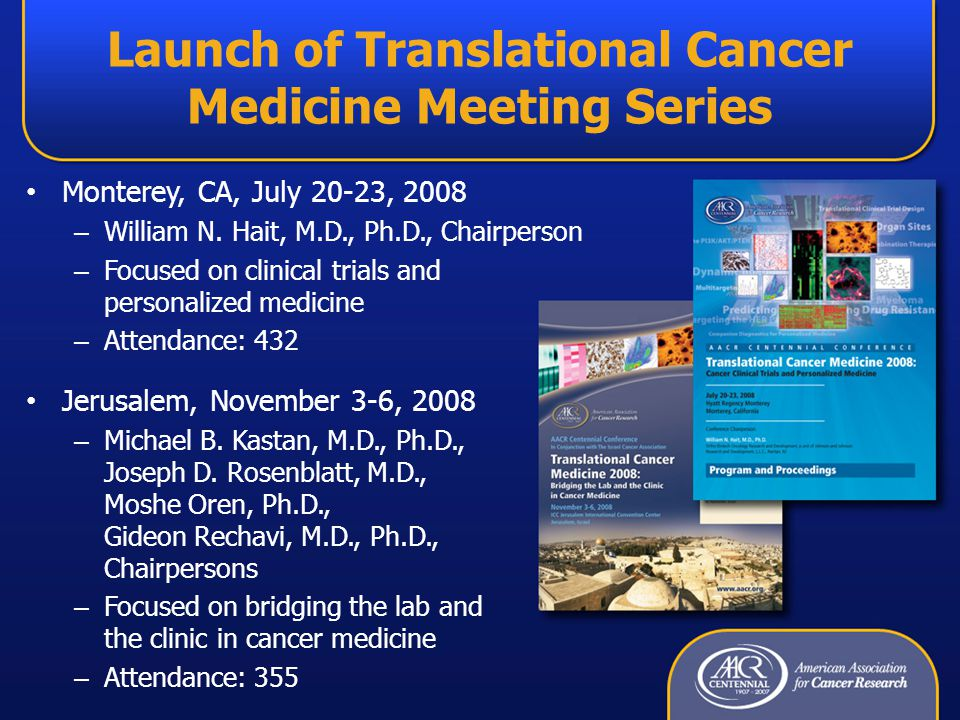 Launch of Translational Cancer Medicine Meeting Series Monterey, CA, July 20-23, 2008 – William N.