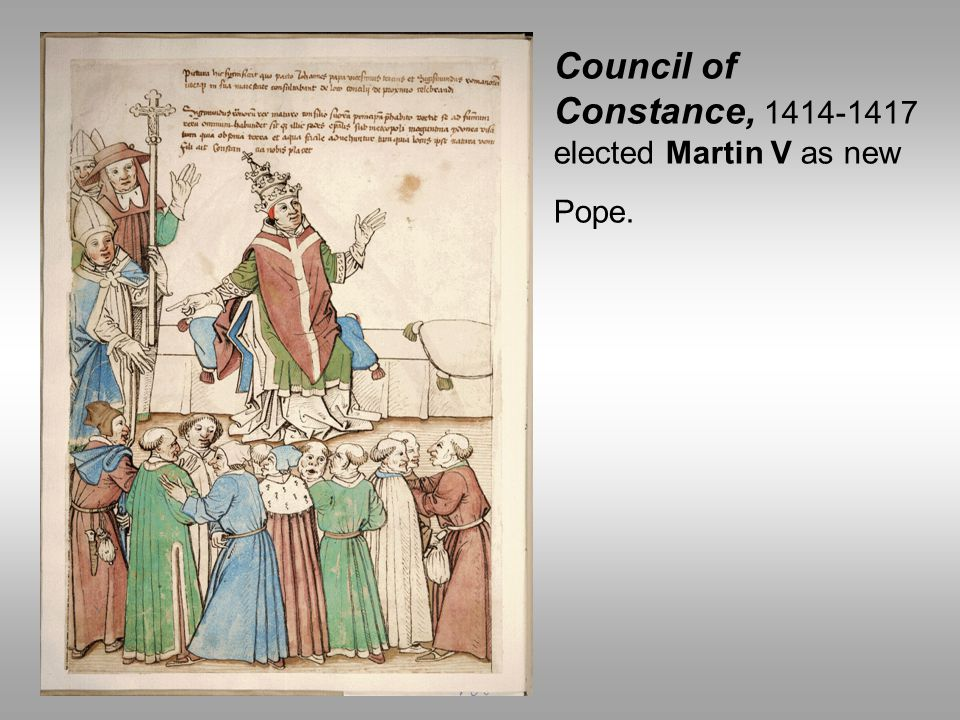 Council of Constance, 1414-1417 elected Martin V as new Pope.