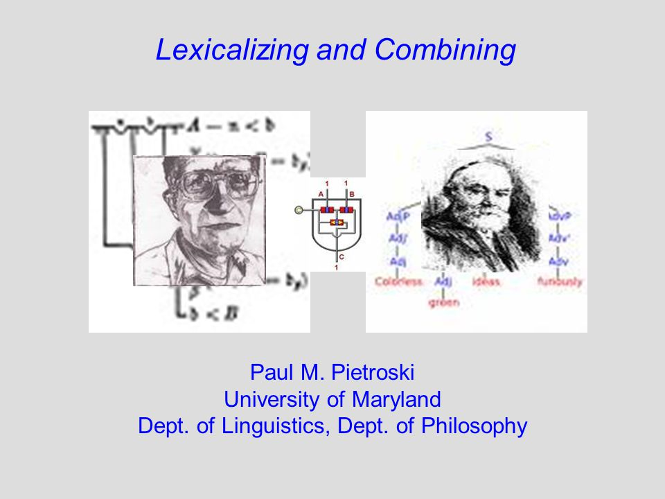 Lexicalizing and Combining Paul M. Pietroski University of Maryland Dept.