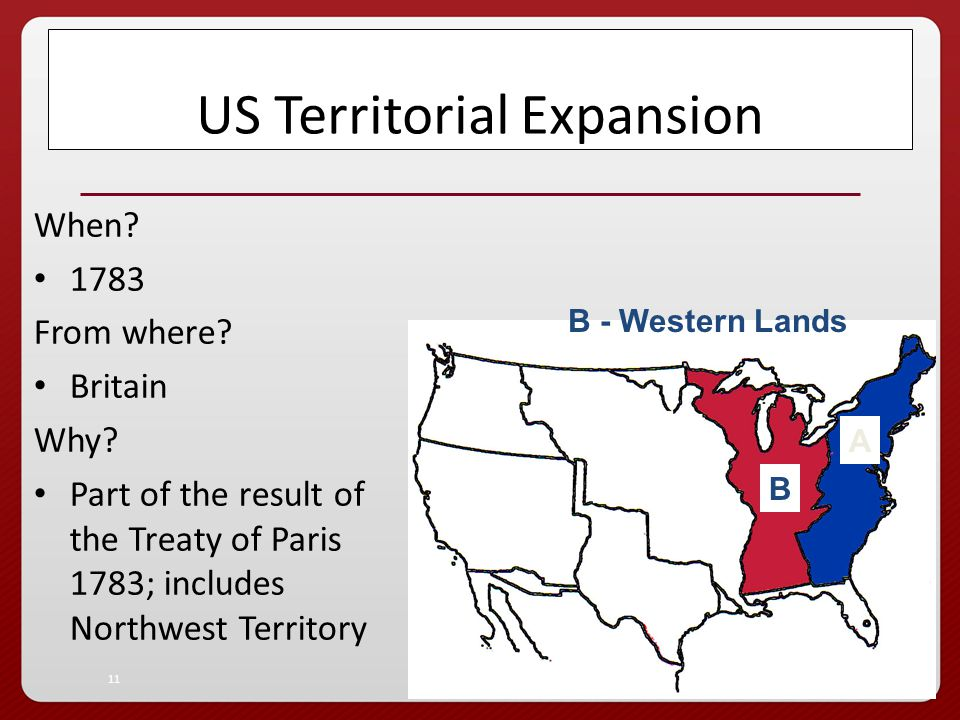 10 US Territorial Expansion When. 1783 From Where.