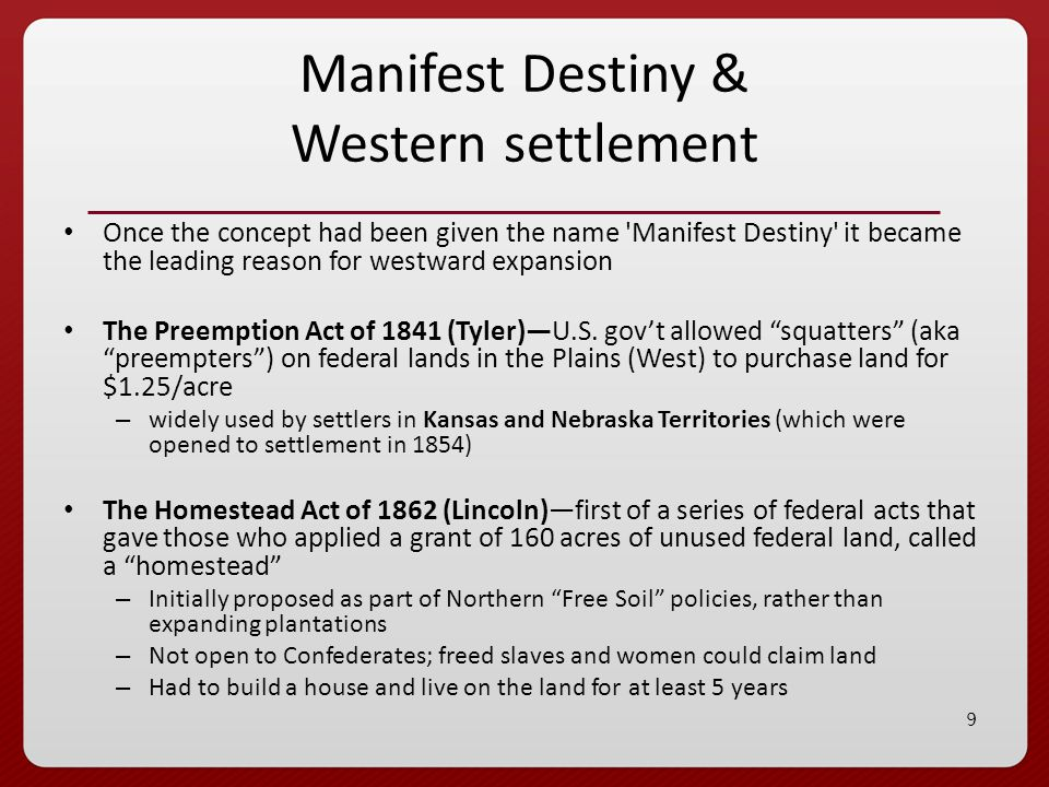 8 What is Manifest Destiny Belief that the US should expand its territory from coast to coast It was obvious that the United States should expand its territory if it was to become the greatest nation in the world 1.Belief that white Americans had a God-given right to occupy the entire North American continent.