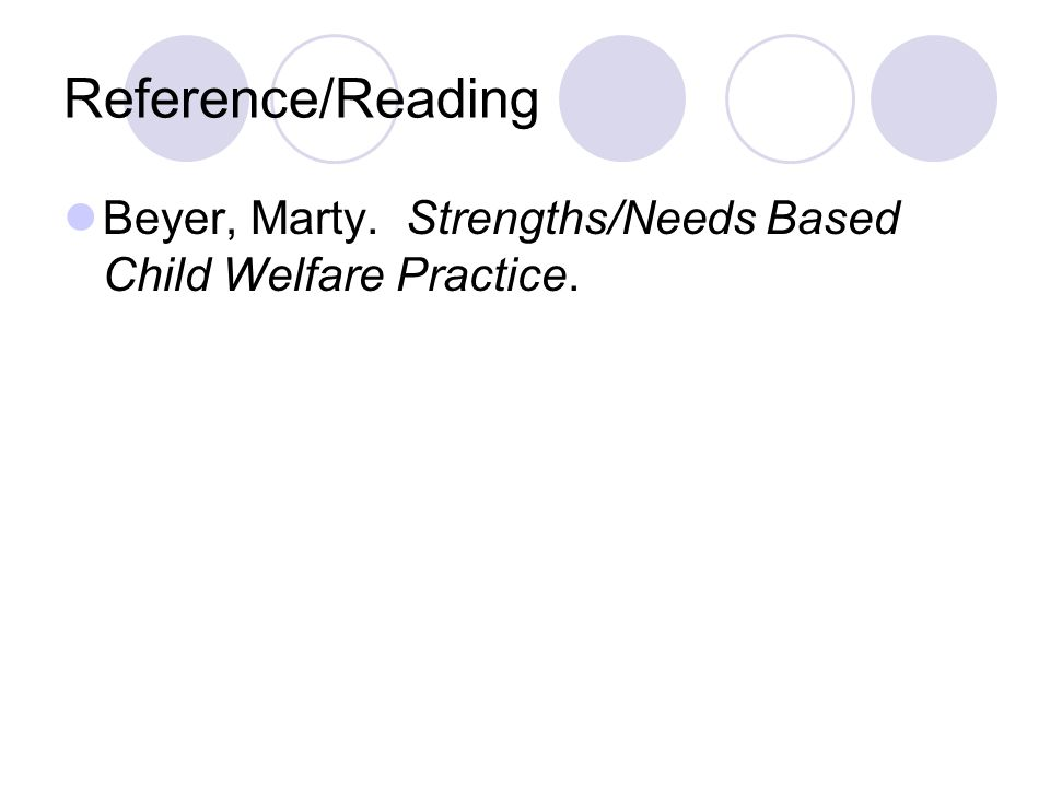 Reference/Reading Beyer, Marty. Strengths/Needs Based Child Welfare Practice.
