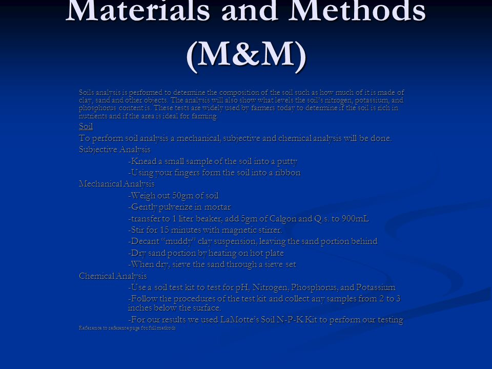 Materials and Methods (M&M) Soils analysis is performed to determine the composition of the soil such as how much of it is made of clay, sand and other objects.